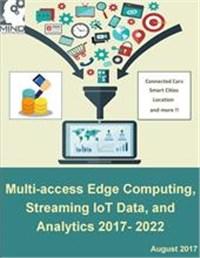 Multi-access Edge Computing (MEC), Streaming IoT Data, and Analytics 2017- 2022