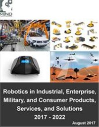 Robotics in Industrial, Enterprise, Military and Consumer Products, Services and Solutions 2017 - 2022