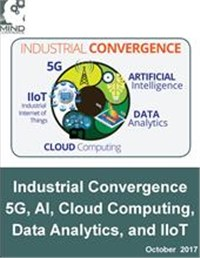 Industrial Convergence: 5G, AI, Cloud Computing, Data Analytics, IIoT and Robotics 2017 - 2022