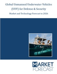 Global Unmanned Underwater Vehicles (UUV) for Defense and Security, Market and Technology Forecast to 2025