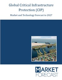Global Critical Infrastructure Protection (CIP) - Market and Technology Forecast to 2027