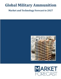 Global Military Ammunition - Market and Technology Forecast to 2027