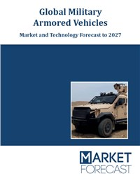 Global Military Armored Vehicles - Market and Technology Forecast to 2027