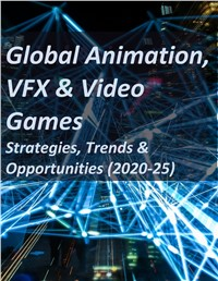 Global Animation, VFX & Video Games: Strategies, Trends & Opportunities (2020-25)