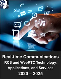 Real-time Communications Market: Rich Communications Services (RCS) and Web Real-time Communications (WebRTC) Technology, Applications, and Services 2020 – 2025
