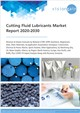 Cutting Fluid Lubricants Market Report 2020-2030