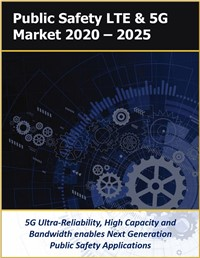 Public Safety LTE and 5G Market by Technology, Solutions, Applications, and Services 2020 – 2025