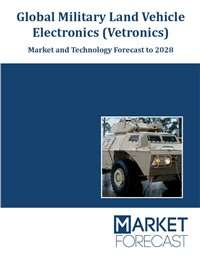 Global Military Land Vehicle Electronics (Vetronics) - Market and Technologies Forecast to 2028