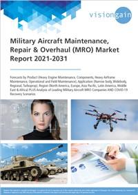 Military Aircraft Maintenance, Repair & Overhaul (MRO) Market Report 2021-2031