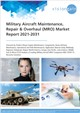 Cover Image- Military Aircraft Maintenance, Repair & Overhaul (MRO) Market Report 2021-2031