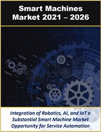 Smart Machines in Enterprise, Industrial Automation, and IIoT by Technology, Product, Solution, and Industry Verticals 2021 – 2026