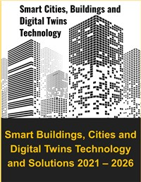 Smart Buildings, Cities and Digital Twins Technology and Solutions 2021 – 2026