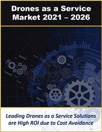 Drones as a Service Market by Applications and Leading Industries with Global, Regional and Country Forecasts 2021 – 2026