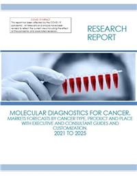 Molecular Diagnostics for Cancer. Markets Forecasts 2021 to 2025