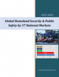 Global Homeland Security & Public Safety by 37 National Markets – 2015-2022